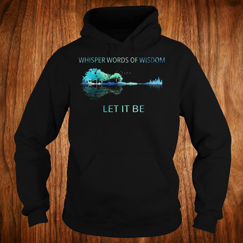 Premium Whisper words of wisdom let it be sweatshirt Hoodie
