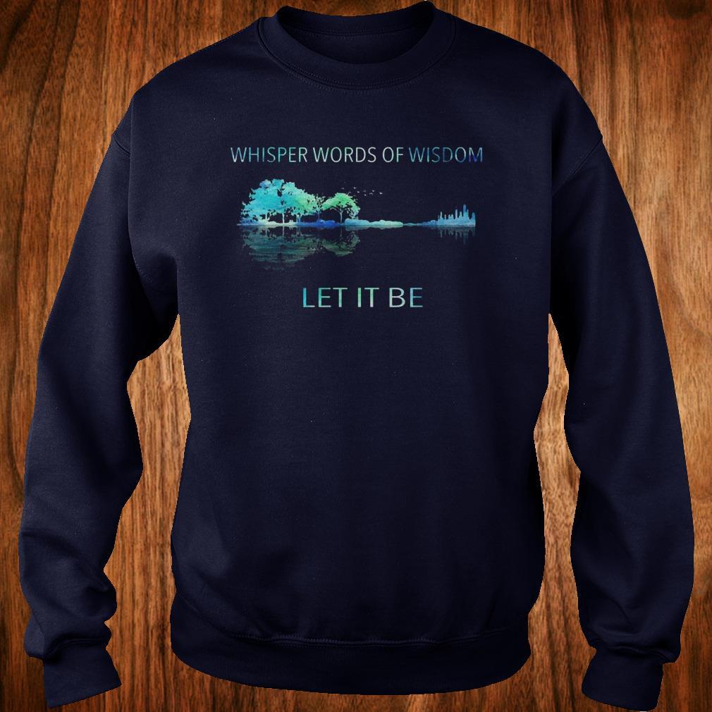 Premium Whisper words of wisdom let it be sweatshirt