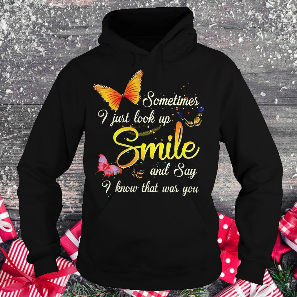 Sometimes i just look up smile and say i know that was you shirt Hoodie