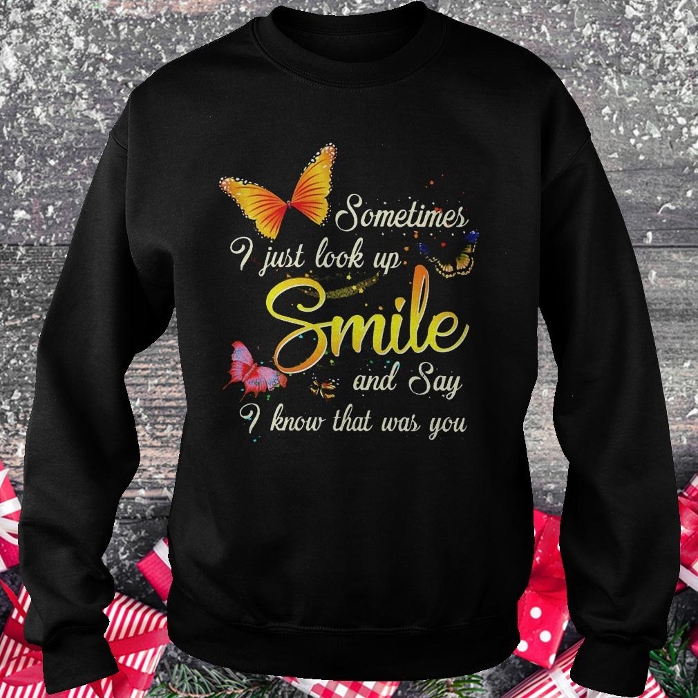 Sometimes i just look up smile and say i know that was you shirt Sweatshirt Unisex