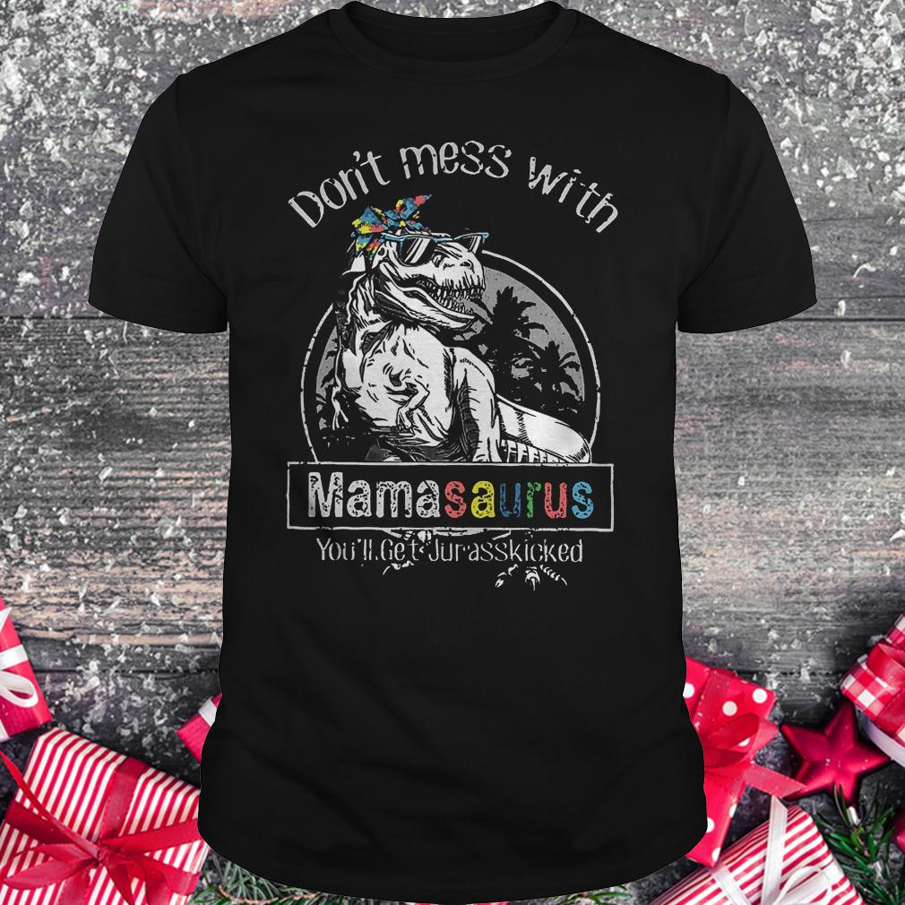 T-Rex don't mess with mamasaurus you'll get jurasskicked shirt