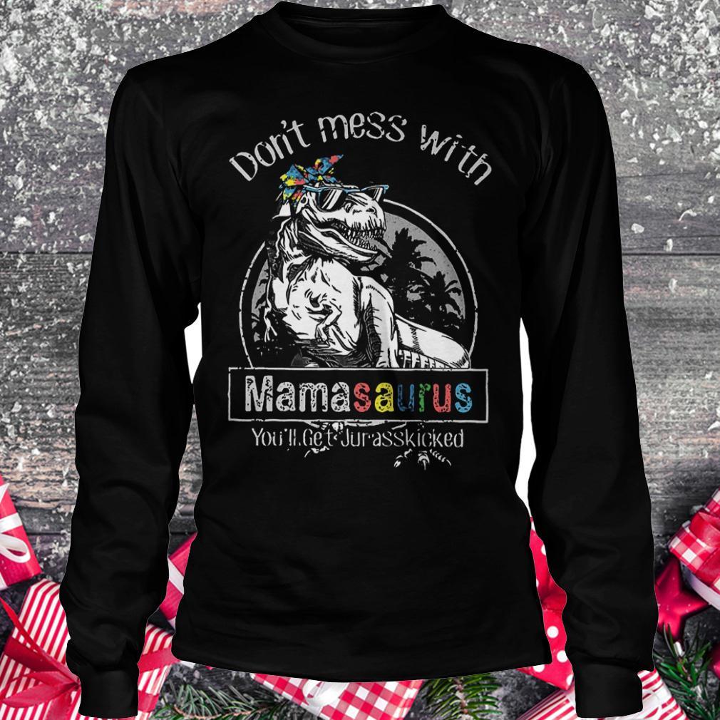T-Rex don't mess with mamasaurus you'll get jurasskicked shirt Longsleeve Tee Unisex