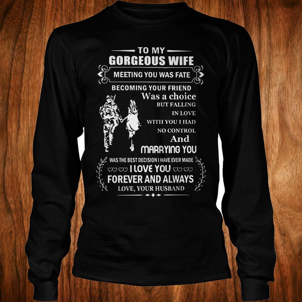 The best Gorgeous wife meeting you was fate becoming your friend was a choice I love you forever and always shirt Longsleeve Tee Unisex