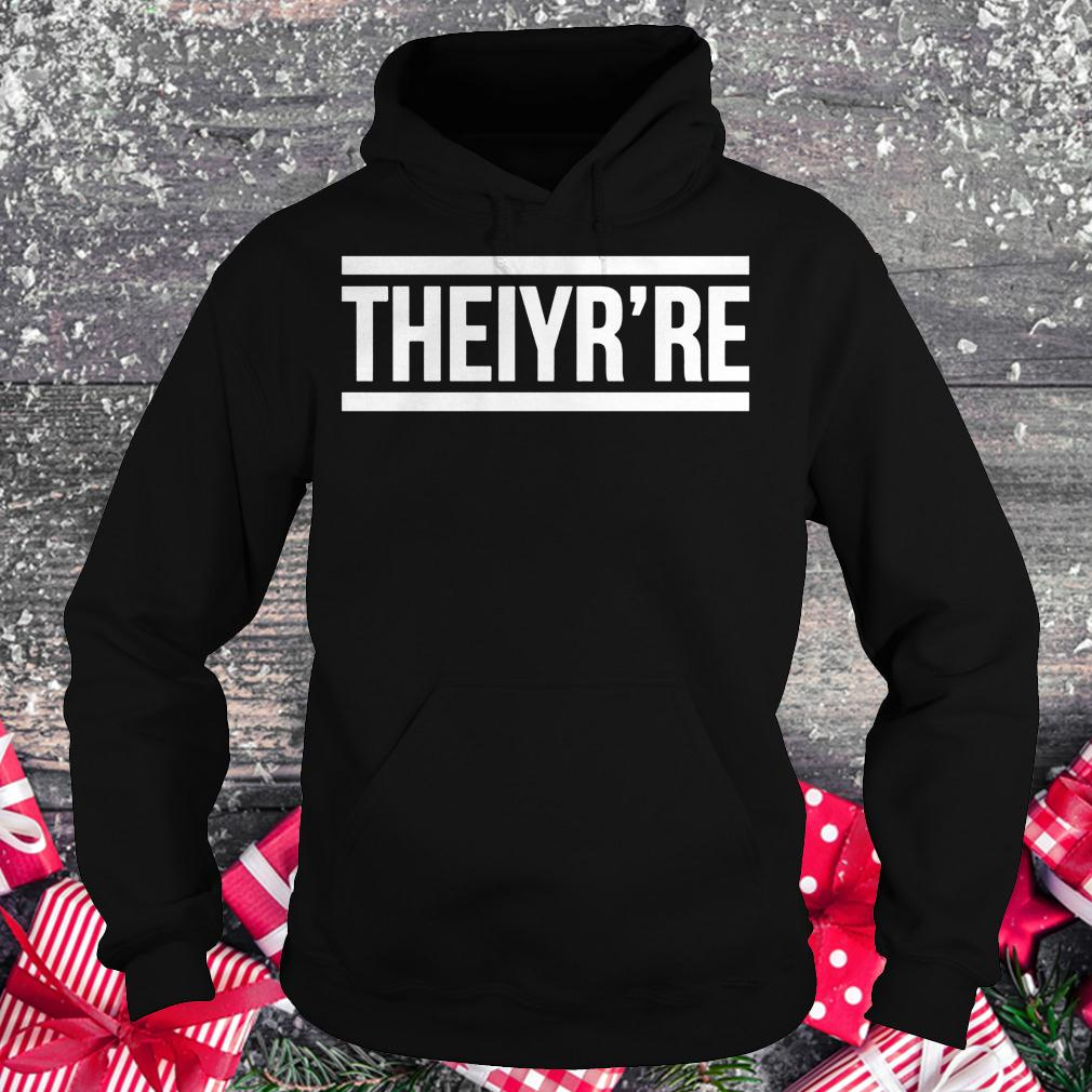 Theiyr're shirt Hoodie