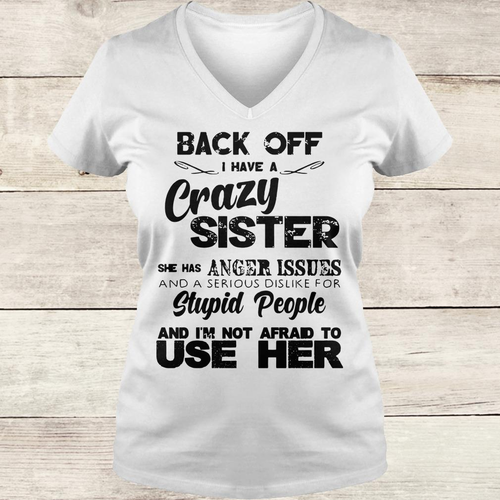 Awesome Back off I have a crazy sister she has Anger issues shirt Ladies V-Neck