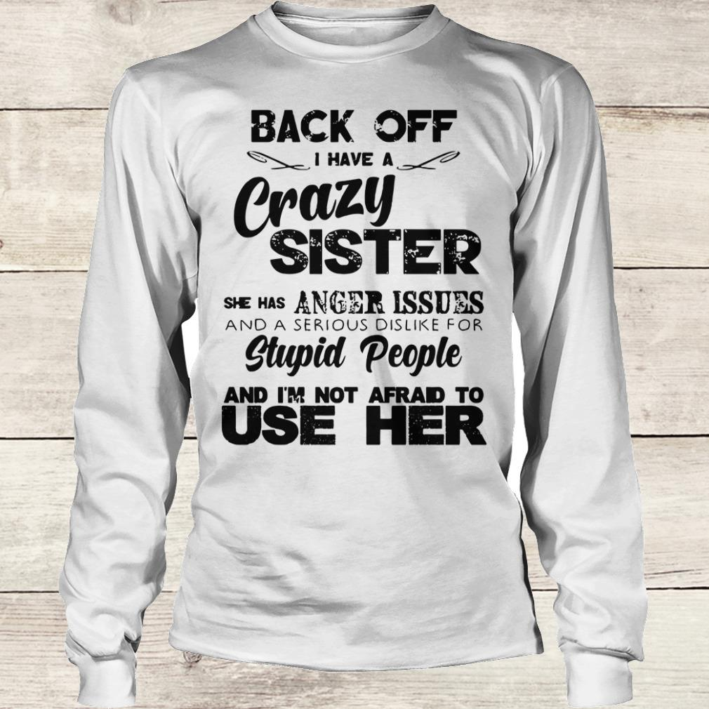 Awesome Back off I have a crazy sister she has Anger issues shirt Longsleeve Tee Unisex