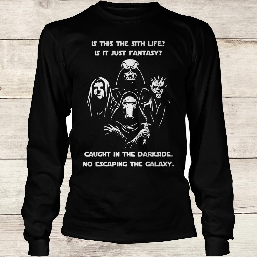 Best price Star War is this the sith life, or is it fantasy Caught in the Dark side, no escaping the galaxy shirt Longsleeve Tee Unisex