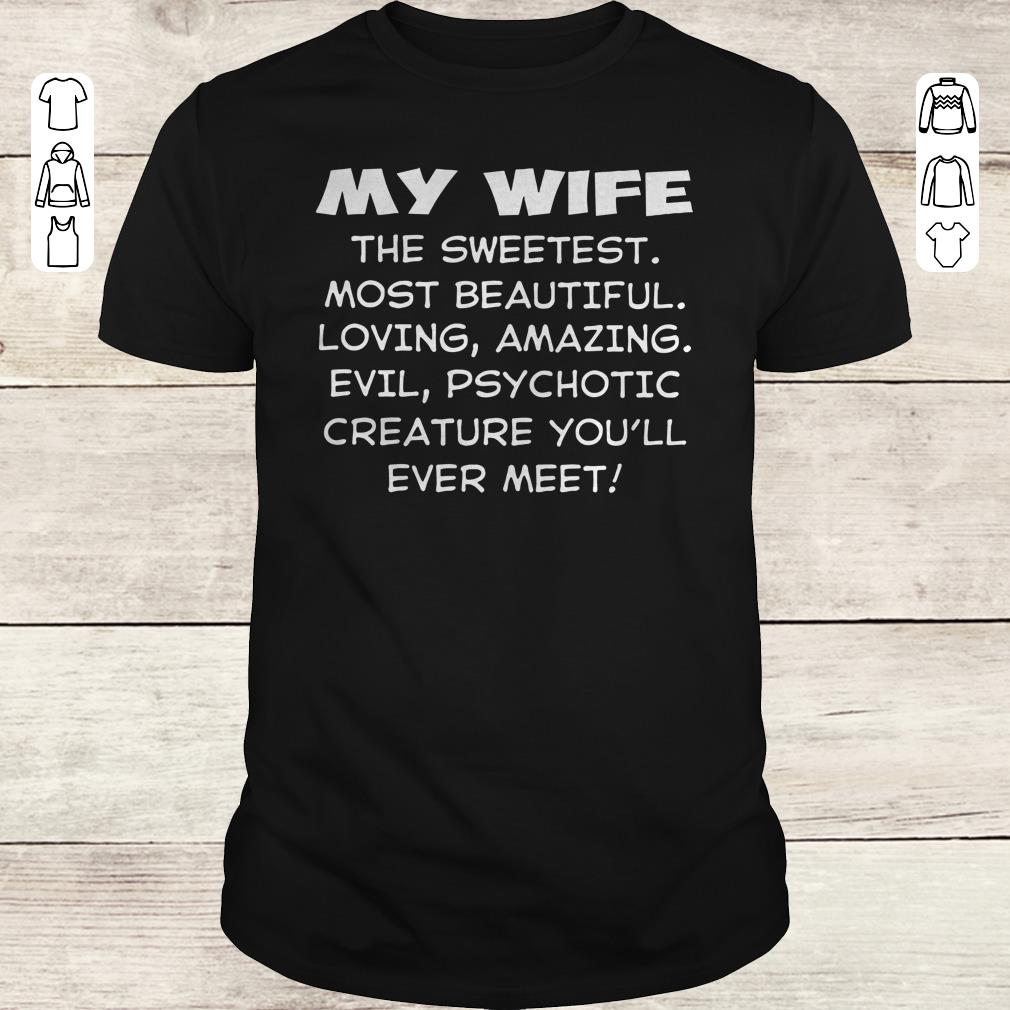 Funny My wife the sweetest most beautiful loving amazing evil psychotic creature shirt Classic Guys / Unisex Tee