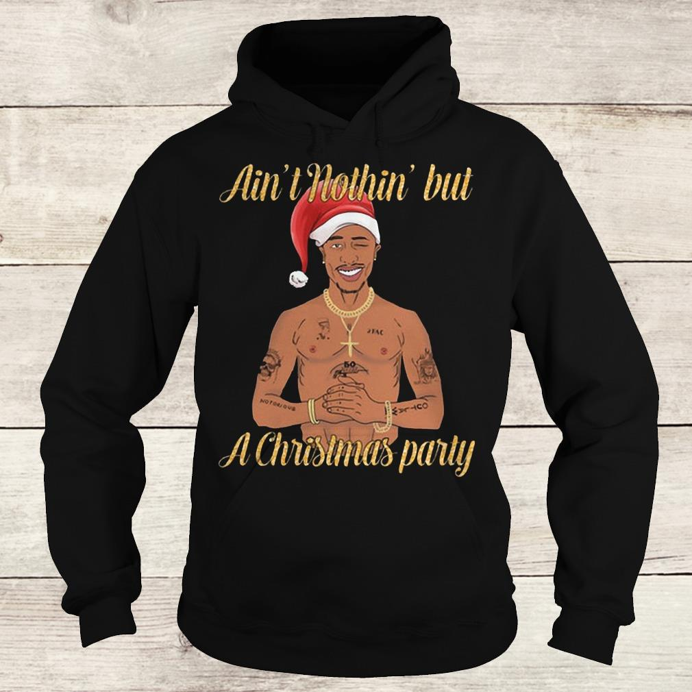 Hot Tupac Ain't nothin' but a christmas party shirt Hoodie