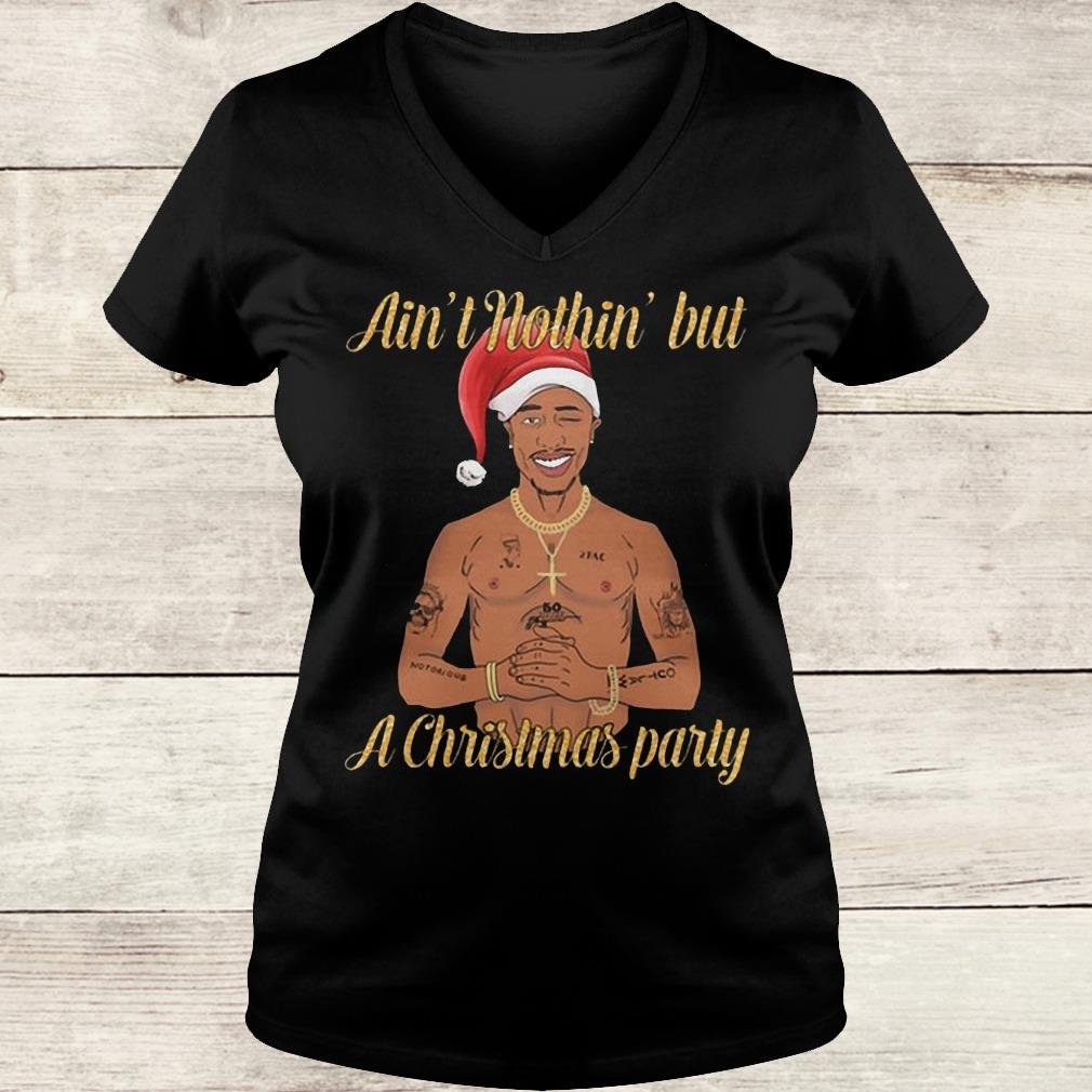 Hot Tupac Ain't nothin' but a christmas party shirt Ladies V-Neck