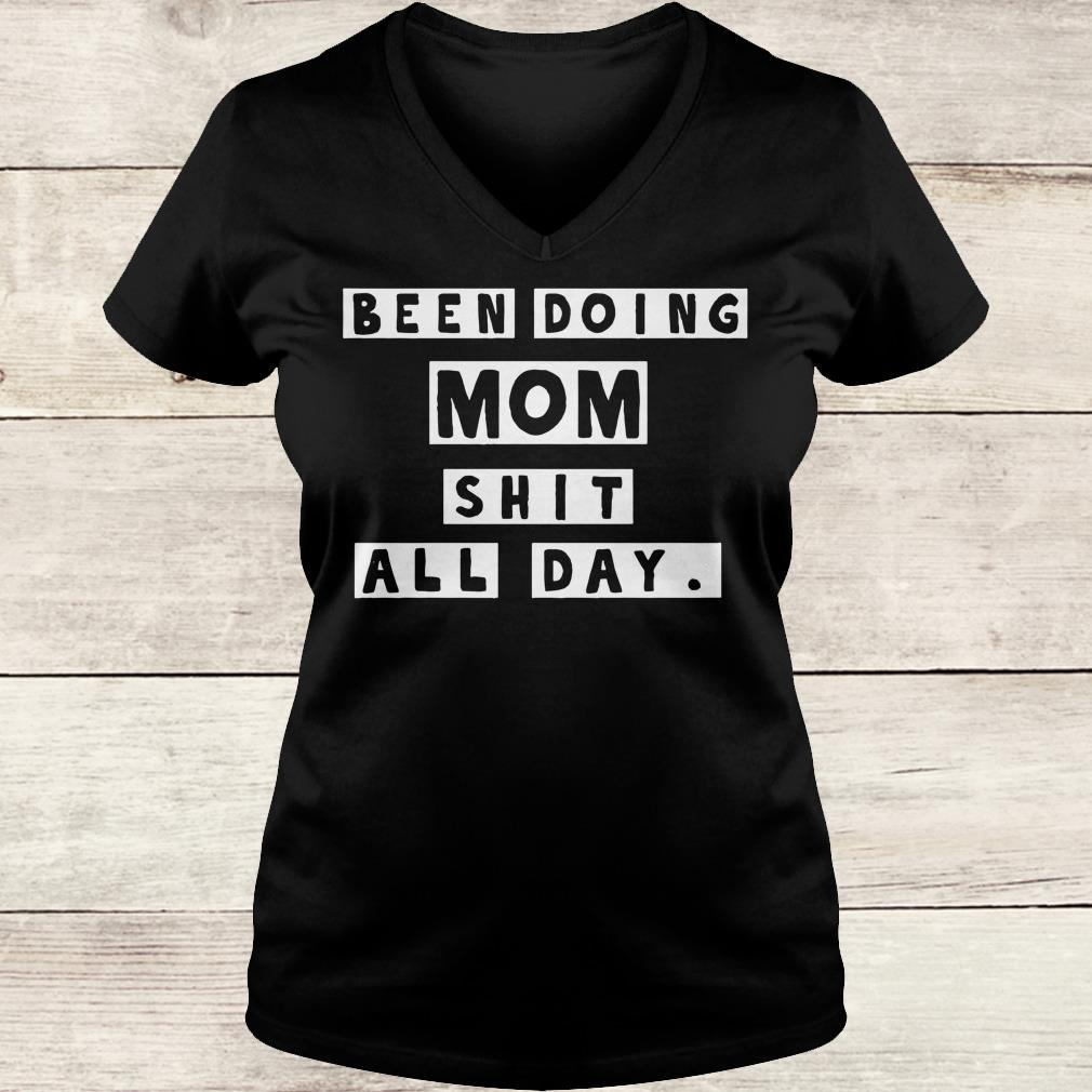 Nice Been doing mom shit all day shirt Ladies V-Neck