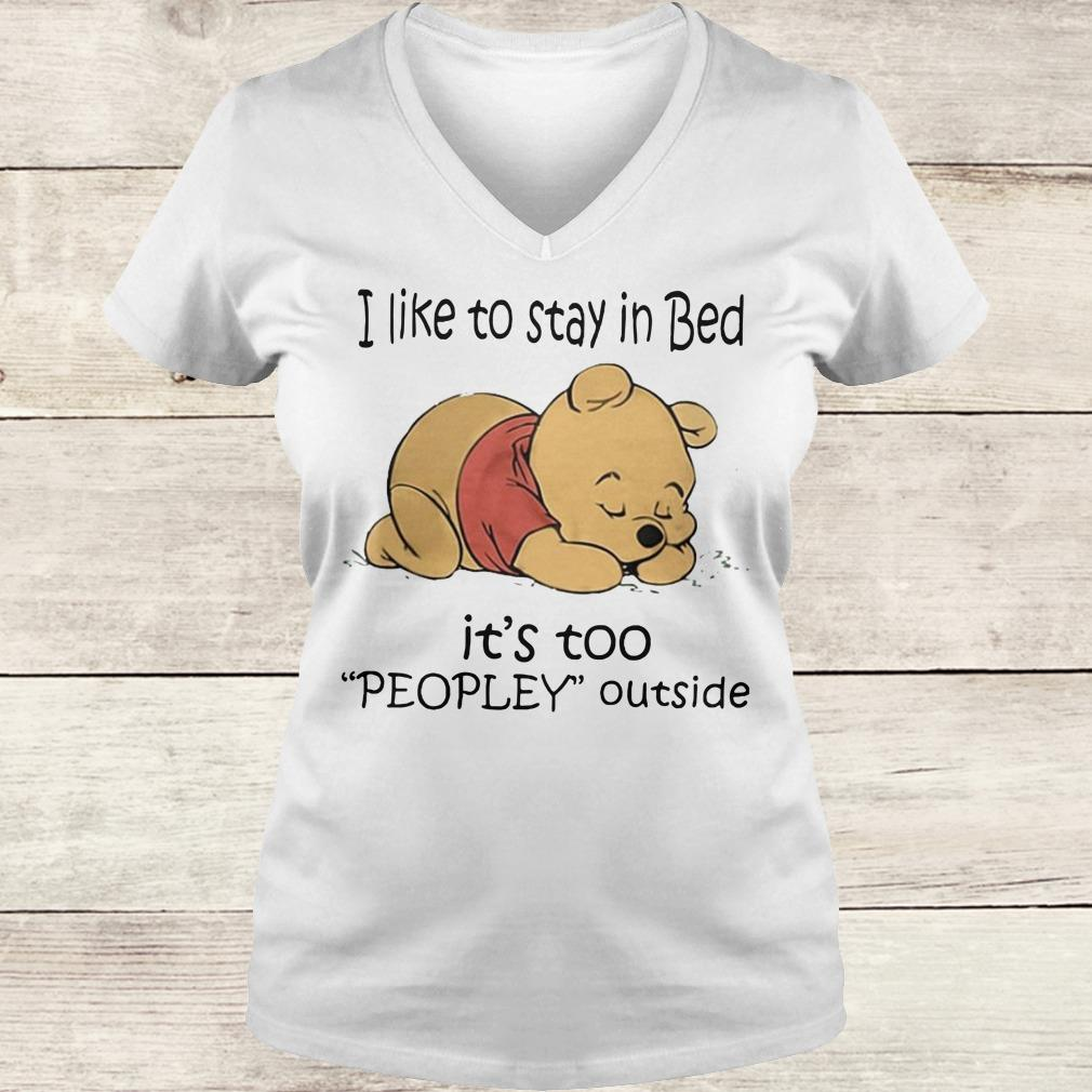 Nice Pooh Bear I like to stay in bed It's too peopley outside shirt Ladies V-Neck
