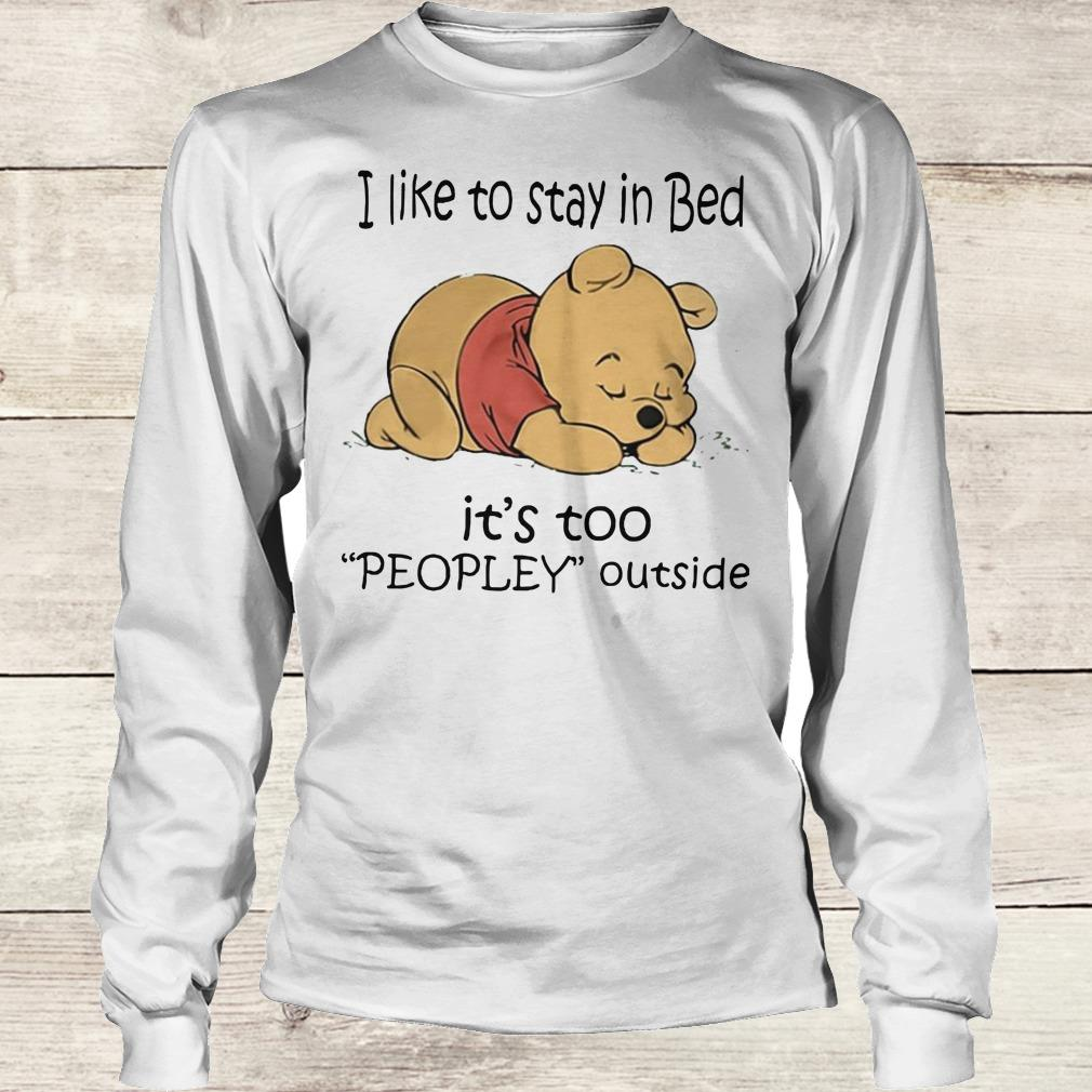 Nice Pooh Bear I like to stay in bed It's too peopley outside shirt Longsleeve Tee Unisex