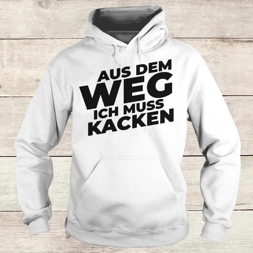 Official Aus Dem Weg ICH Muss Kacken shirt Hoodie