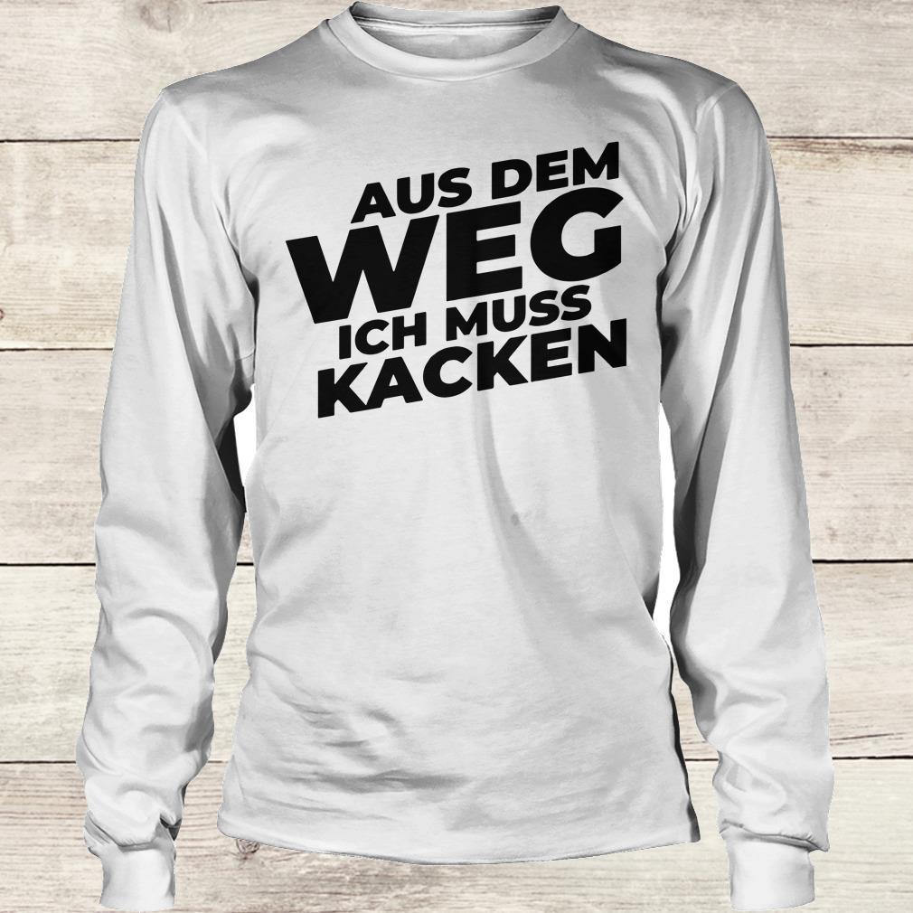 Official Aus Dem Weg ICH Muss Kacken shirt Longsleeve Tee Unisex