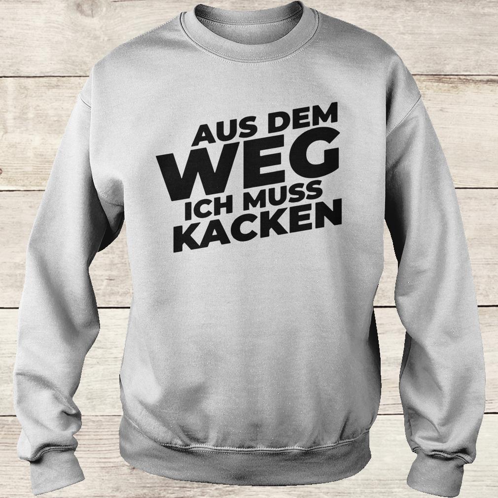 Official Aus Dem Weg ICH Muss Kacken shirt Sweatshirt Unisex