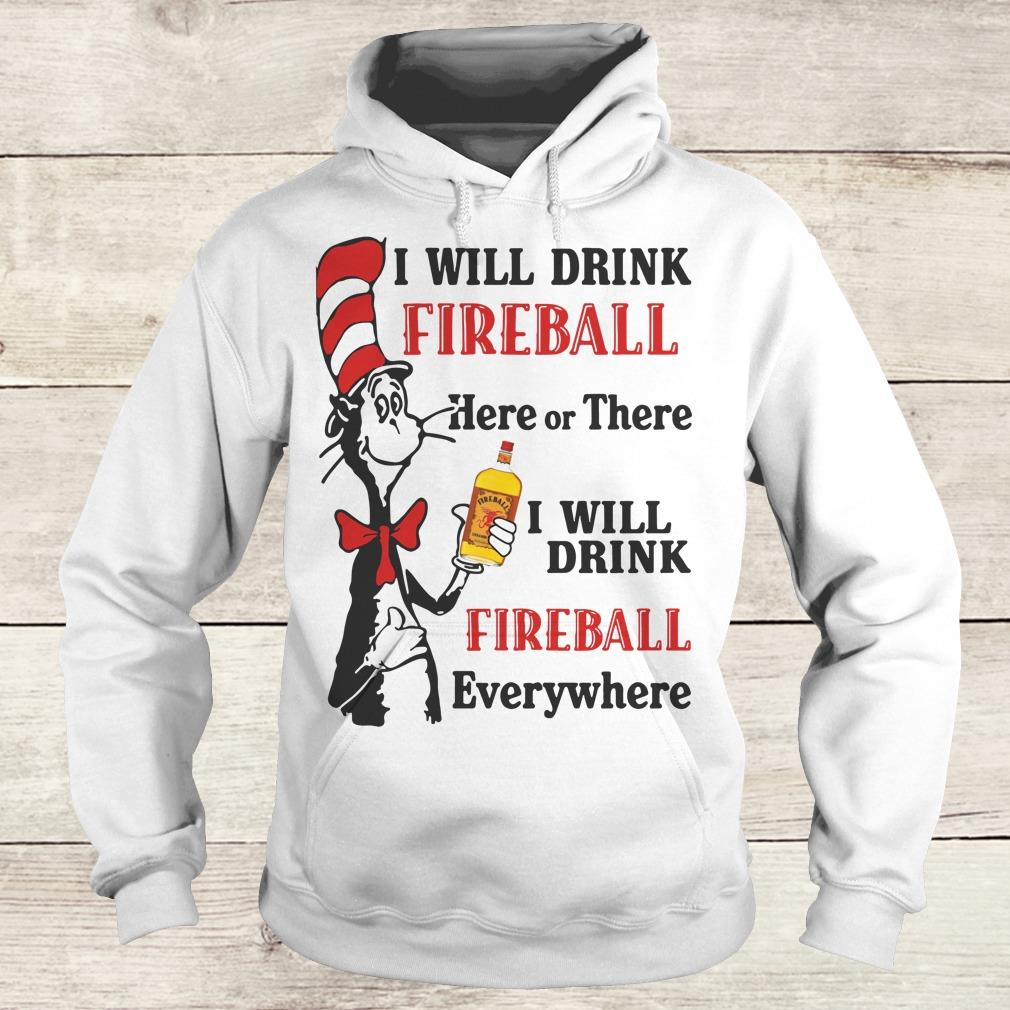 Official Dr Seuss I will drink Fireball Whiskey here or there shirt Hoodie