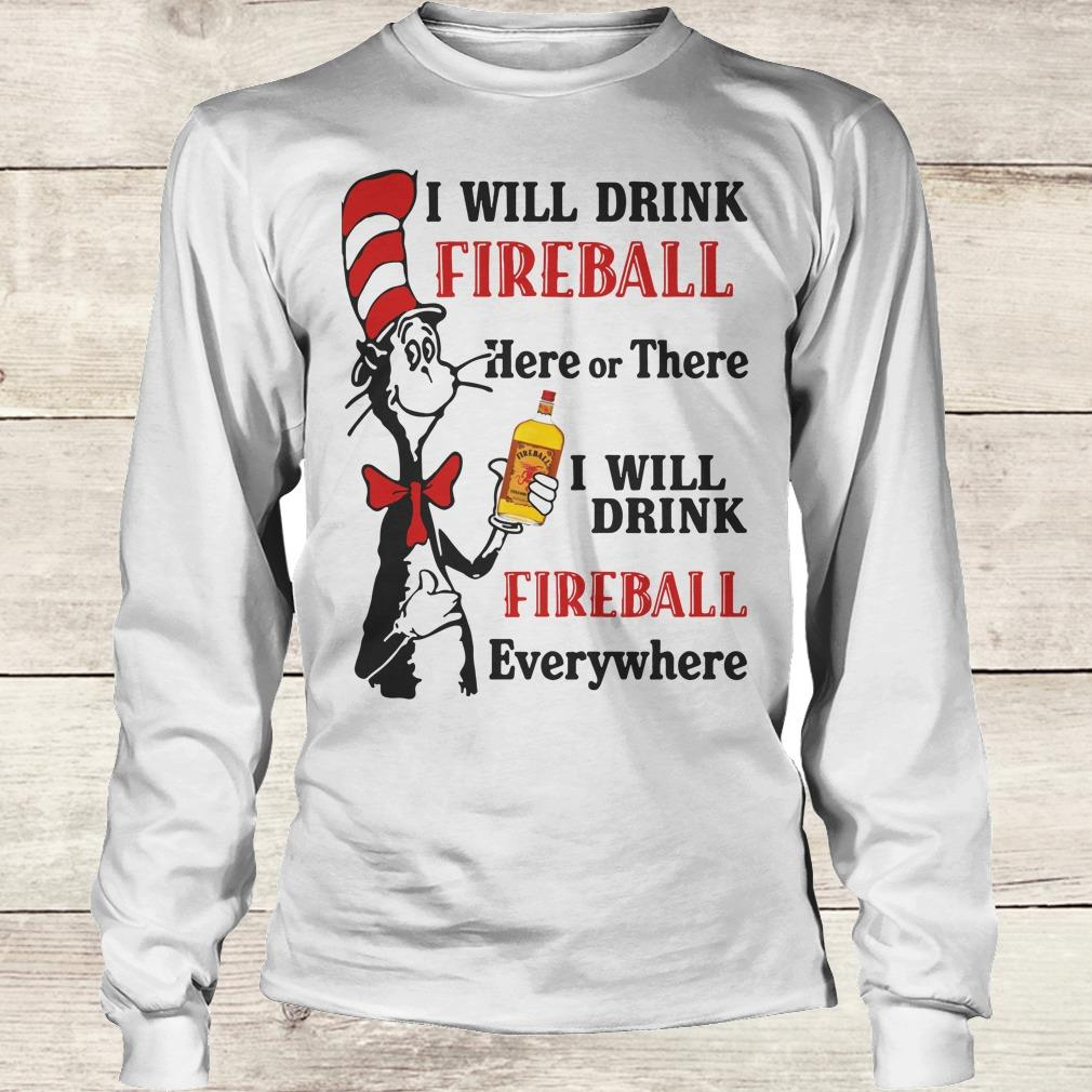 Official Dr Seuss I will drink Fireball Whiskey here or there shirt Longsleeve Tee Unisex