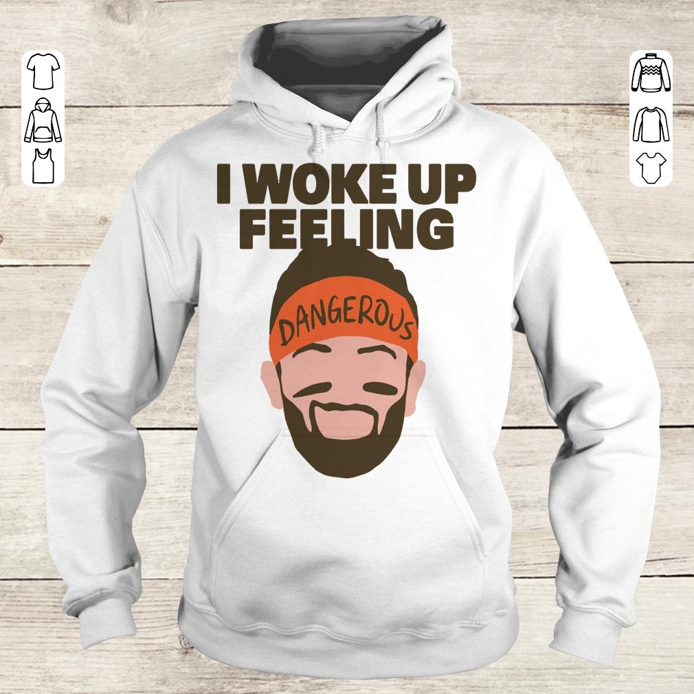 Official I woke up feeling Baker Mayfield Dangerous shirt Hoodie