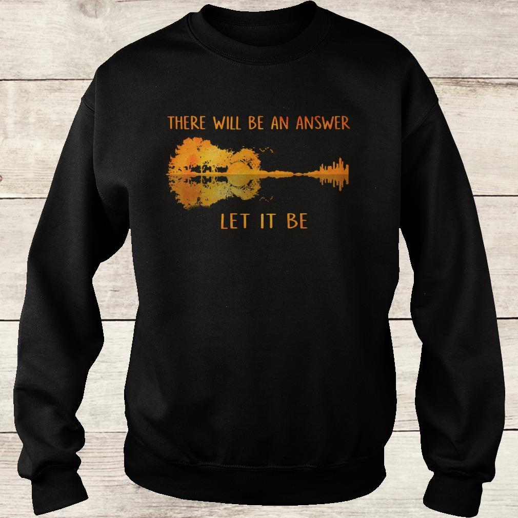 Official There will be an answer let it be guitar lake shadow shirt Sweatshirt Unisex