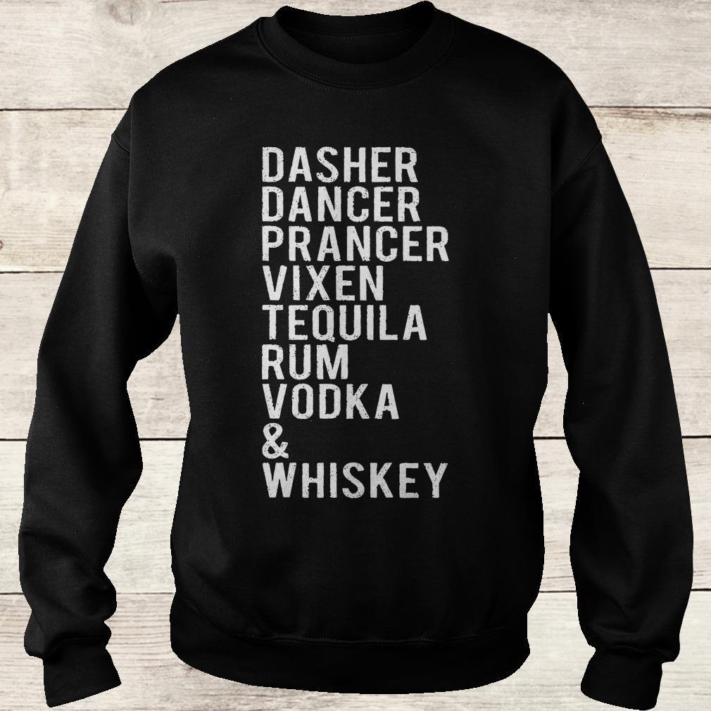 Original Dasher dancer prancer vixen tequila rum vodka whiskey shirt Sweatshirt Unisex