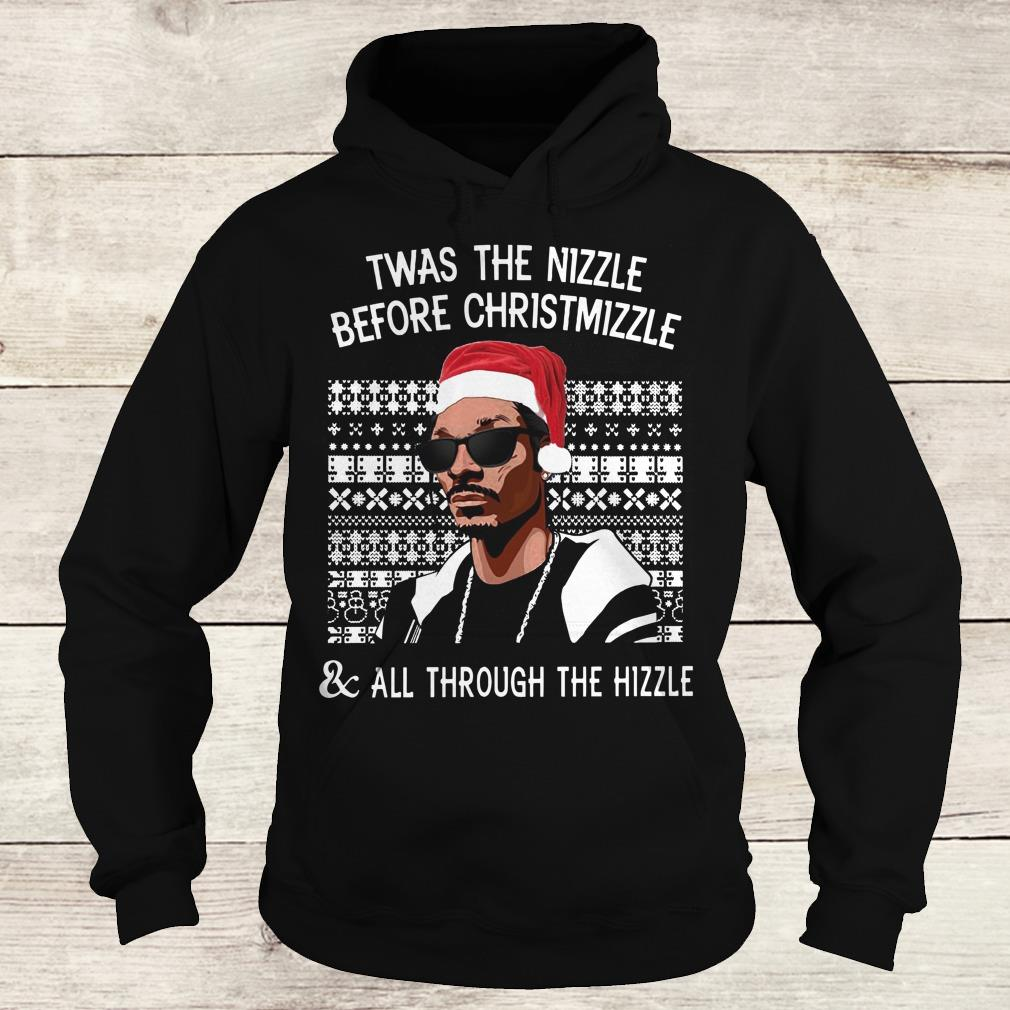 Original Twas the Nizzle before christmizzle and all through the hizzle shirt Hoodie