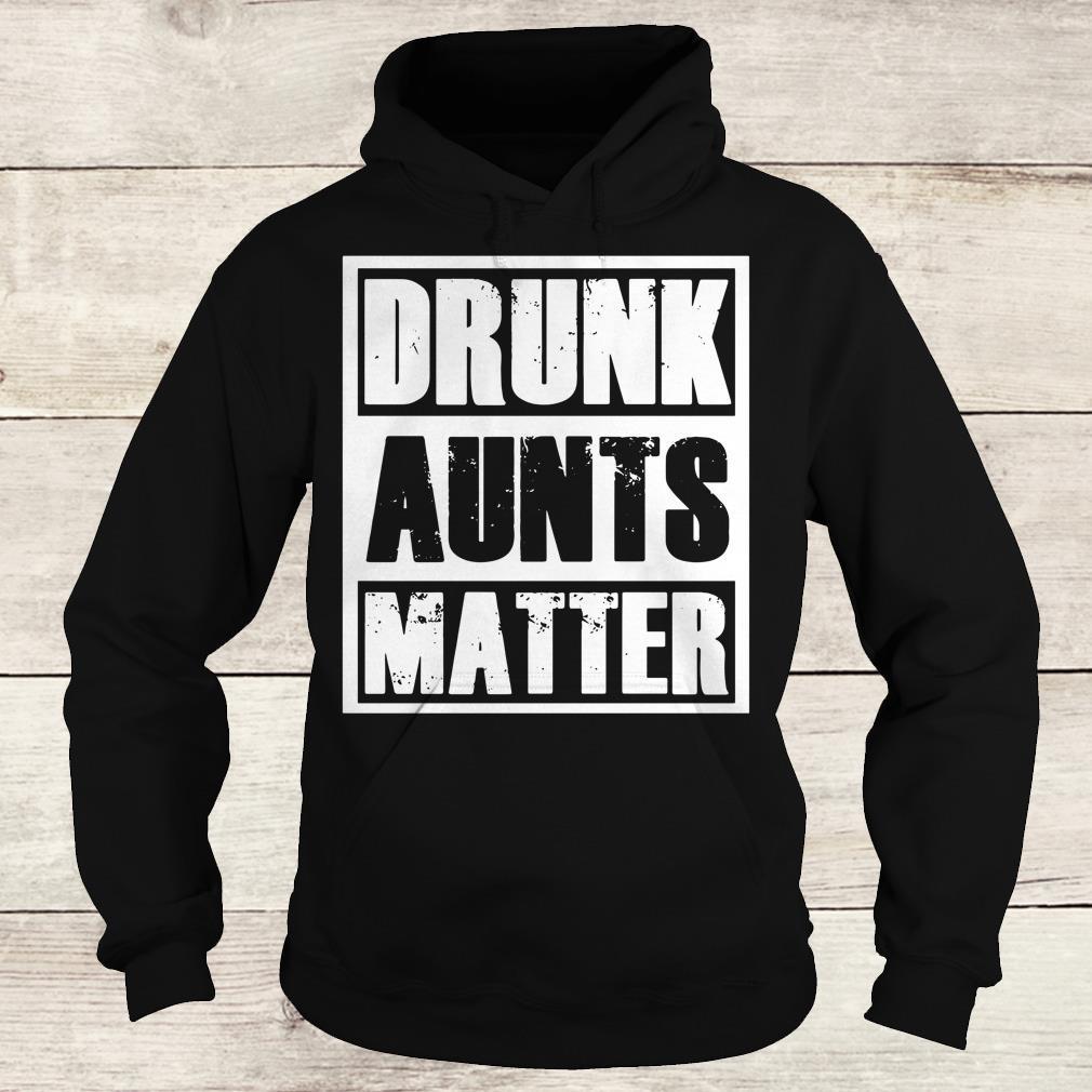 Premium Drunk Aunts Matter shirt Hoodie