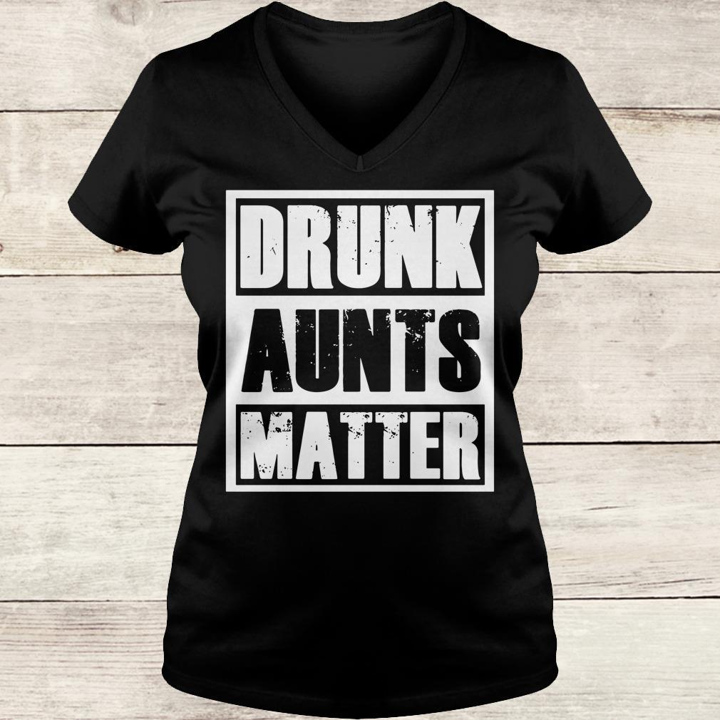 Premium Drunk Aunts Matter shirt Ladies V-Neck