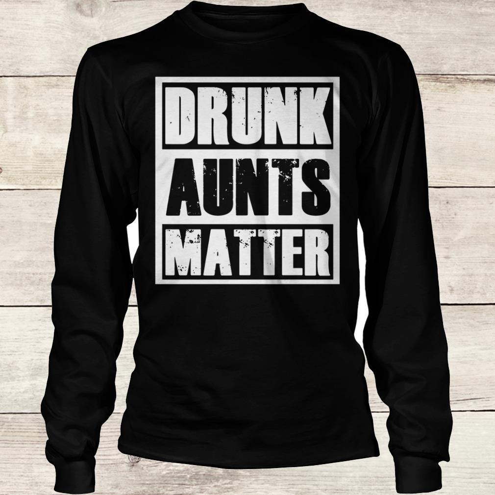 Premium Drunk Aunts Matter shirt Longsleeve Tee Unisex