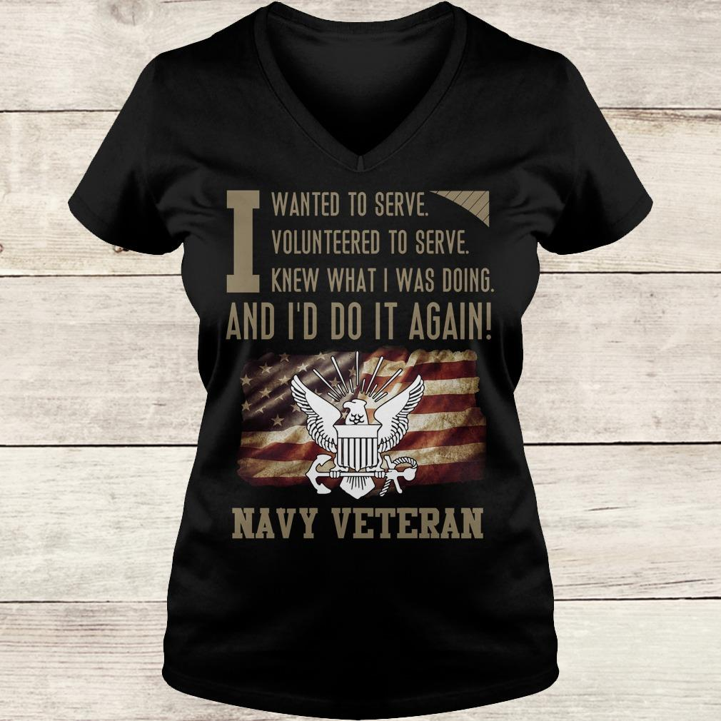 Premium I wanted to serve volunteered to serve knew what i was doing and I'd do it again navy veteran shirt Ladies V-Neck