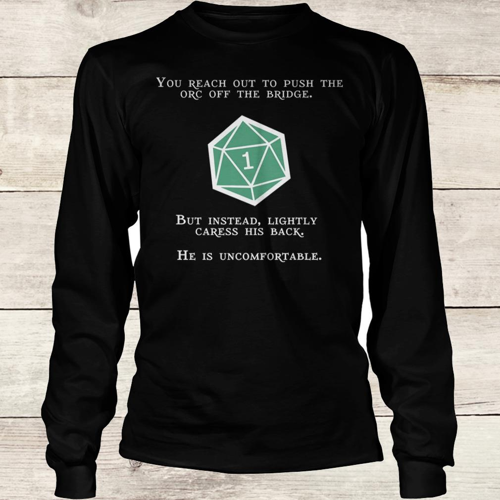 Premium Natural 1 You reach out to push the orc off the bridge shirt Longsleeve Tee Unisex