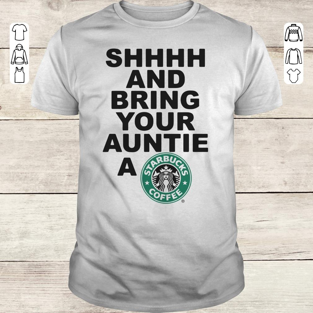 Premium Shhhh and bring your auntie a Starbucks coffee shirt Classic Guys / Unisex Tee