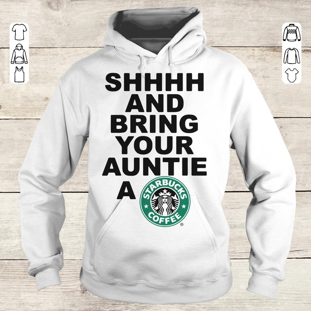 Premium Shhhh and bring your auntie a Starbucks coffee shirt Hoodie