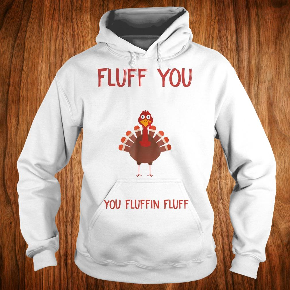 Premium Turkey Fluff you you fluffin fluff Shirt Hoodie