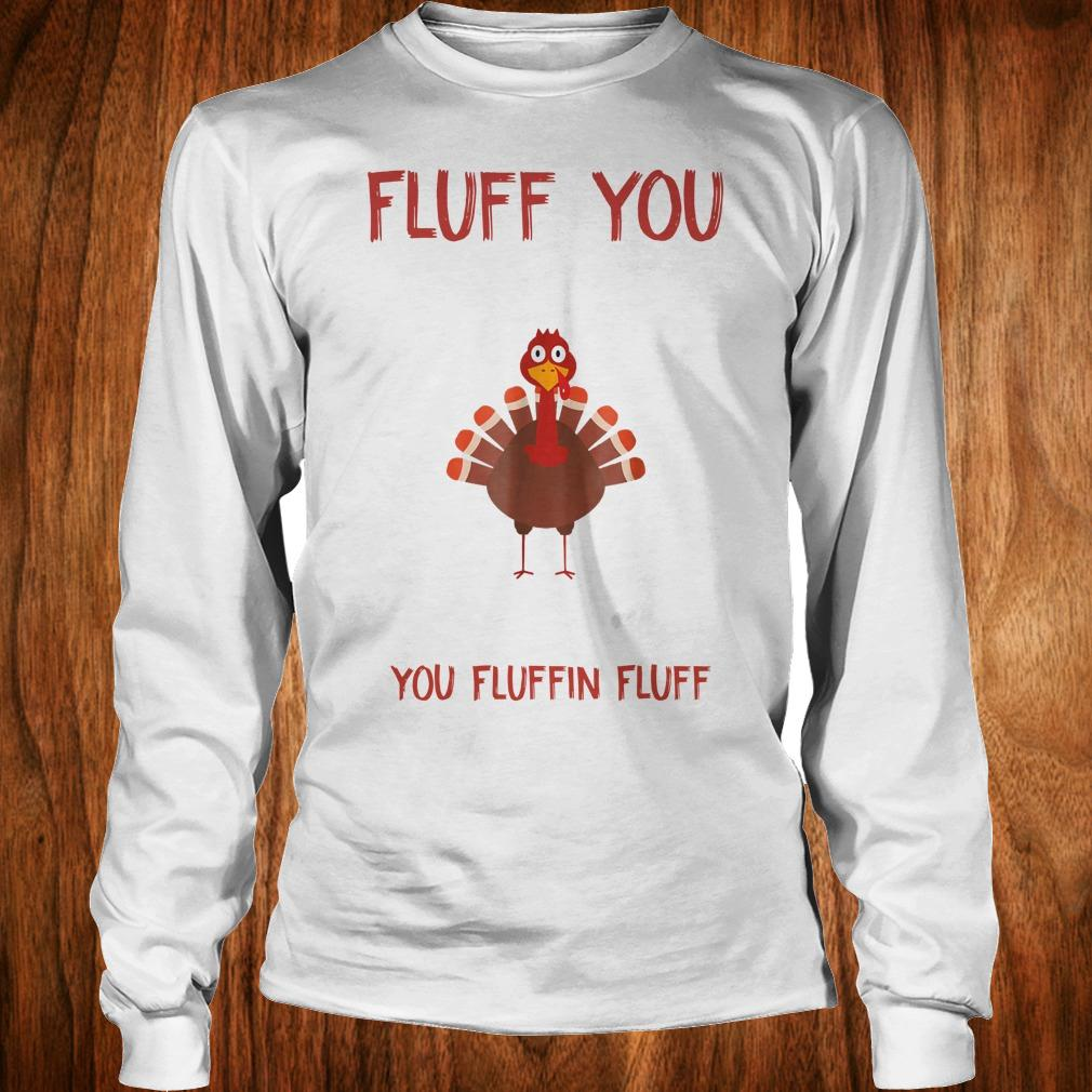 Premium Turkey Fluff you you fluffin fluff Shirt Longsleeve Tee Unisex