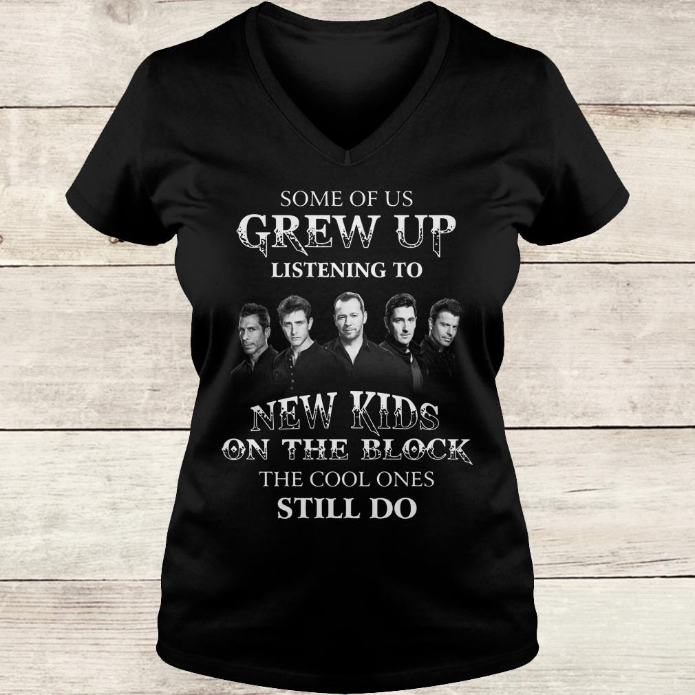 The best Some of us grew up listening to New Kids On The Block the cool ones still do shirt Ladies V-Neck