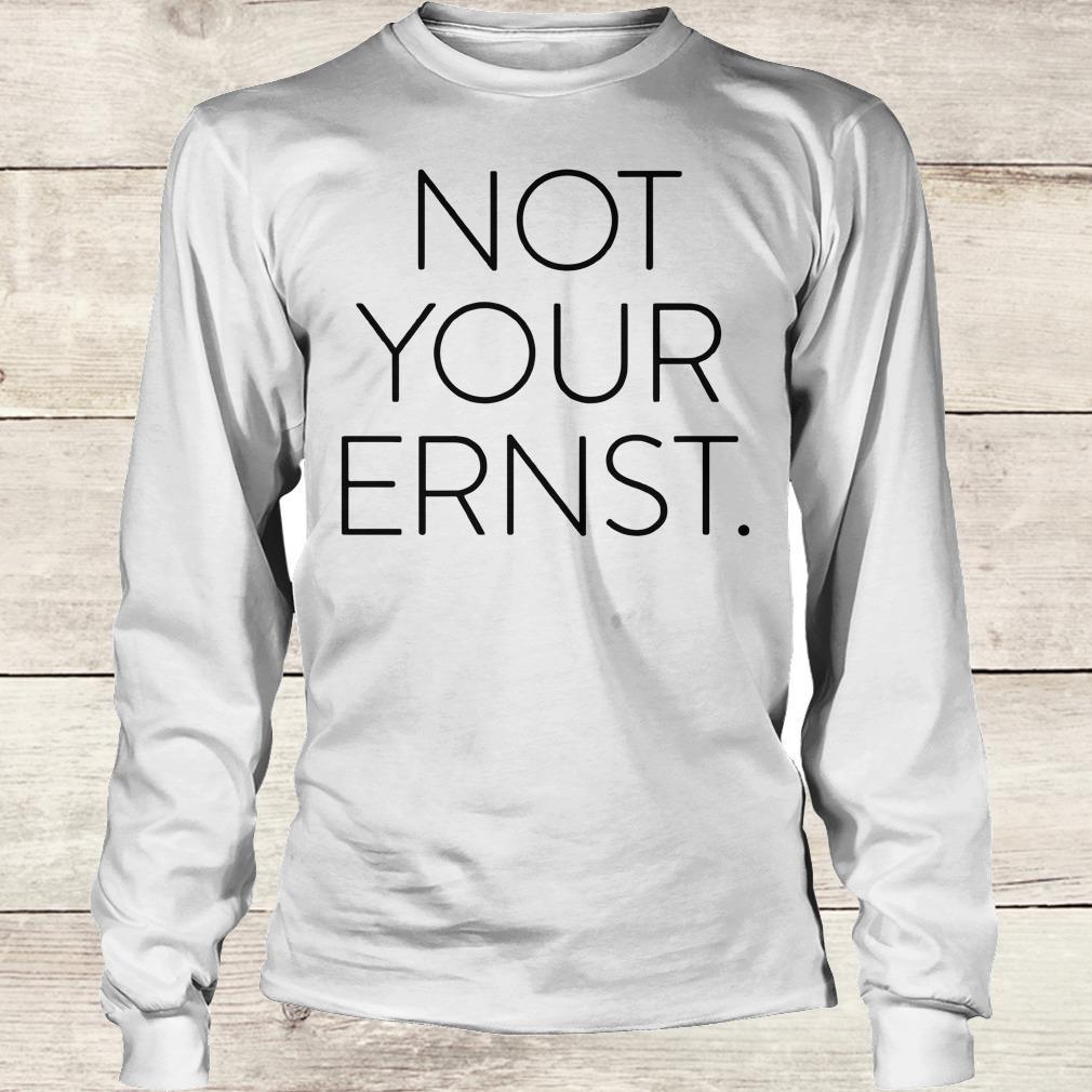 Top Not Your Ernst shirt Longsleeve Tee Unisex