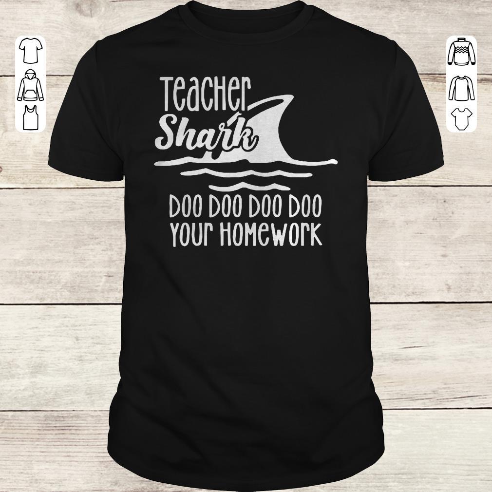Top Teacher shark doo doo doo your homework sweatshirt Classic Guys / Unisex Tee