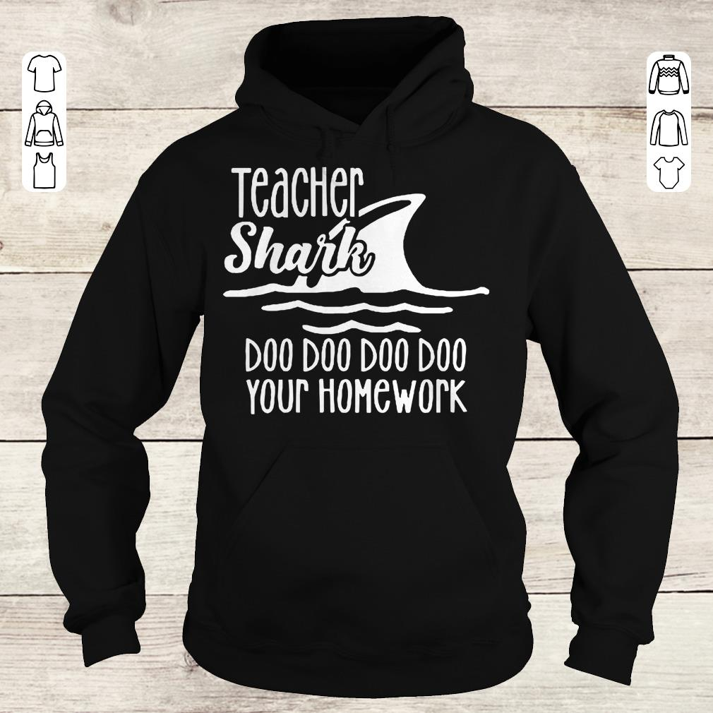Top Teacher shark doo doo doo your homework sweatshirt Hoodie