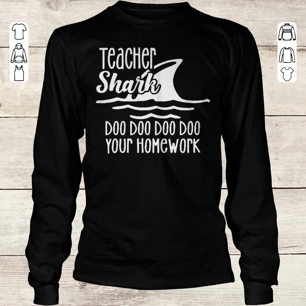 Top Teacher shark doo doo doo your homework sweatshirt Longsleeve Tee Unisex