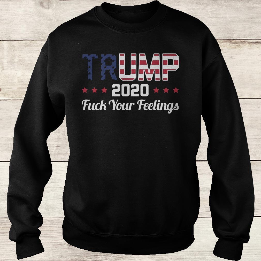 official Trump 2020 fuck your feelings shirt Sweatshirt Unisex