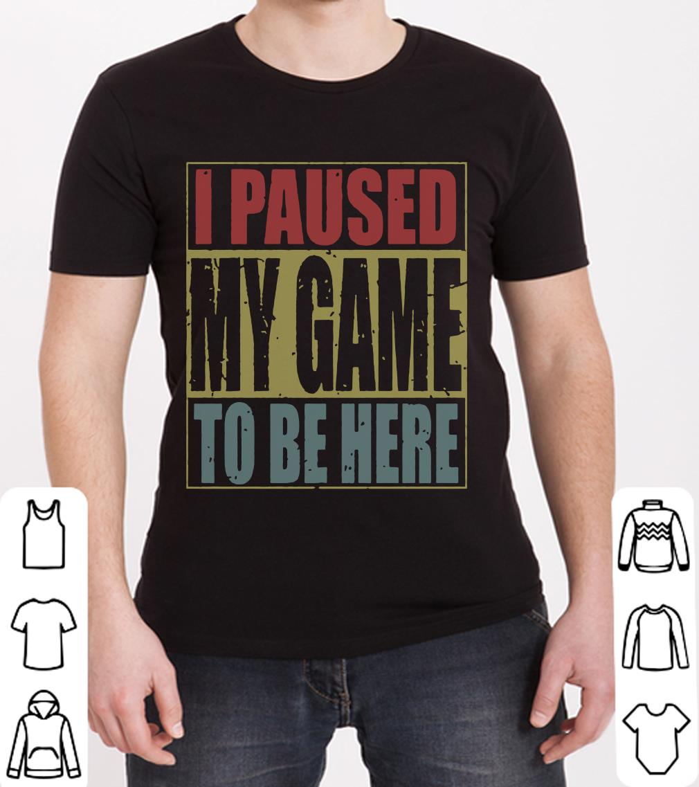 Awesome I Paused My Game To Be Here T Shirt 2 1.jpg