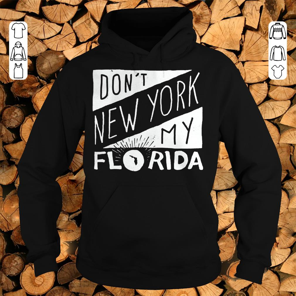 Official Don't New York My Florida Shirt sweater Hoodie