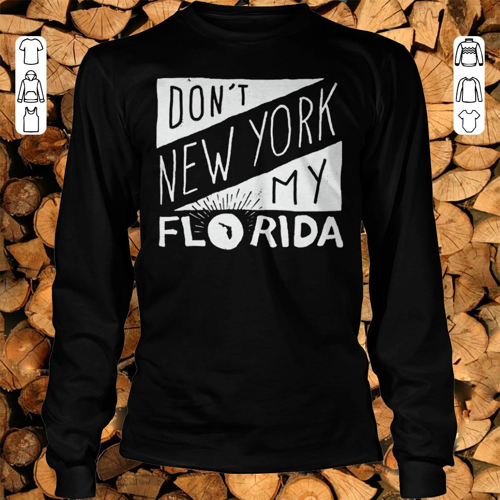 Official Don't New York My Florida Shirt sweater Longsleeve Tee Unisex