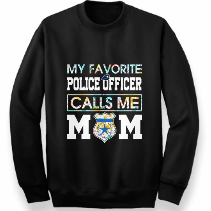 Funny Flowers My favorite police officer calls me mom shirt