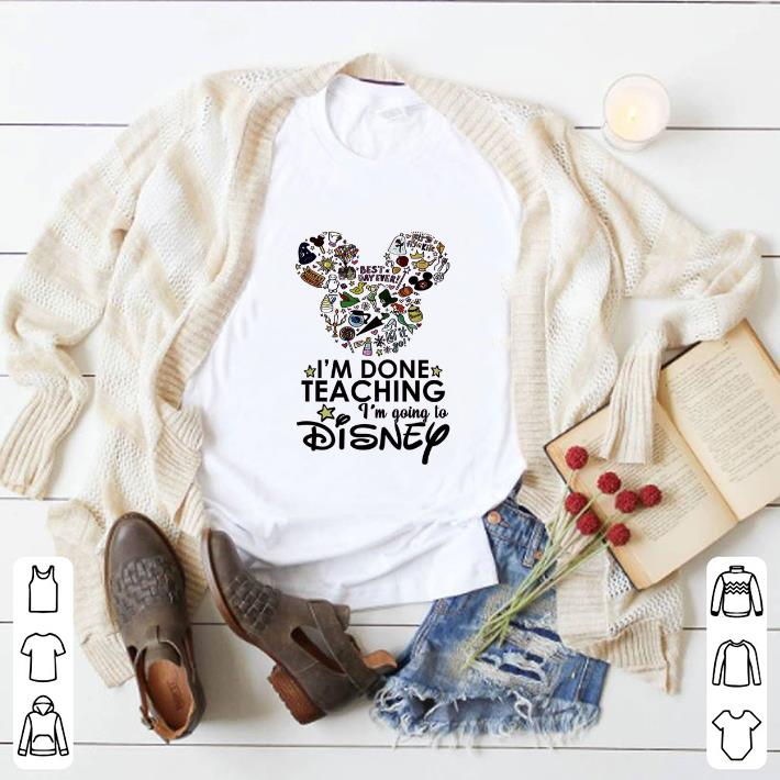 Original I'm done teaching i'm going to Disney Mickey Mouse shirt