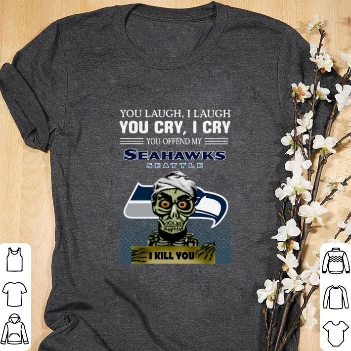 Original Jeff Dunham you laugh i laugh you offend my Seattle Seahawks i kill you shirt
