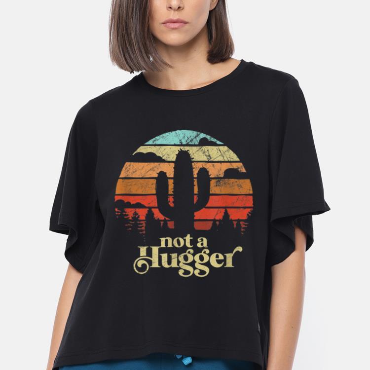 Premium Not A Hugger Cactus Retro Vintage Sarcastic shirt