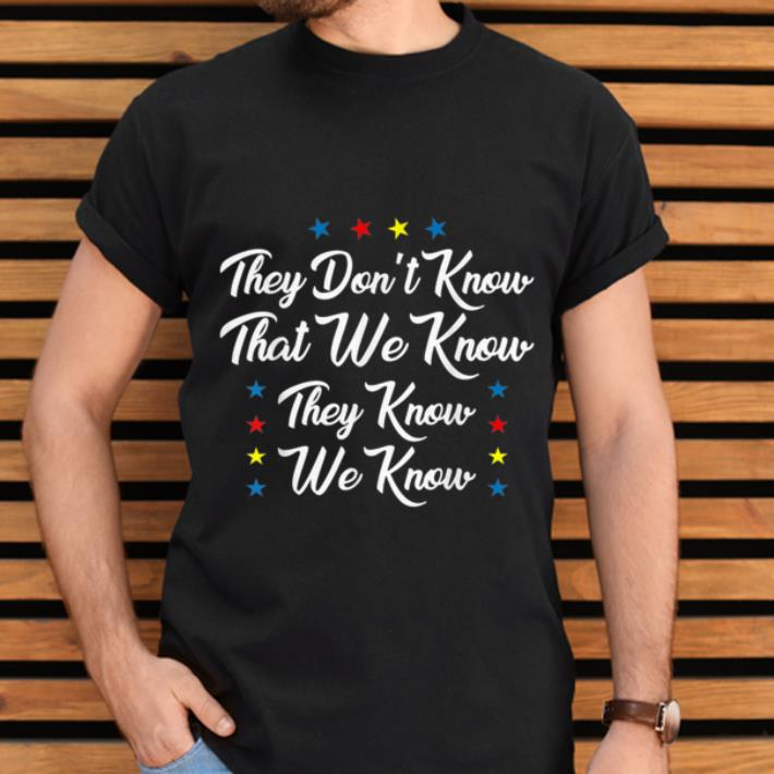 Premium They Dont Know That We Know We Know shirt