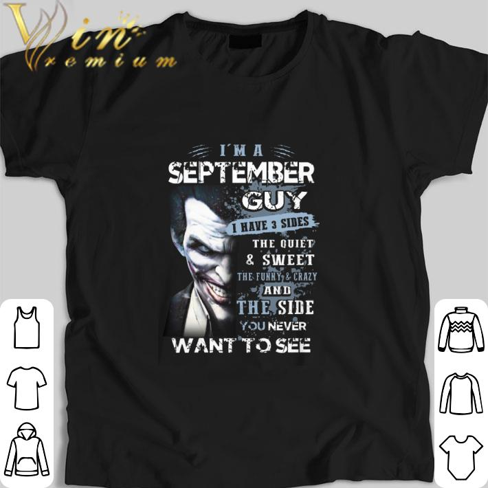 Nice Joker i'm a september guy i have 3 sides the quiet & sweet shirt